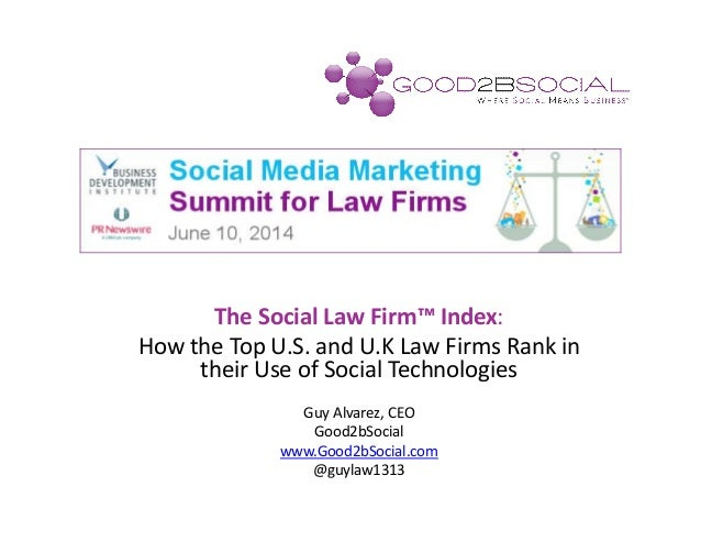 The Social Law Firm™ Index: How the Top U.S. and U.K Law Firms Rank in their Use of Social Technologies Guy Alvarez, CEO G...