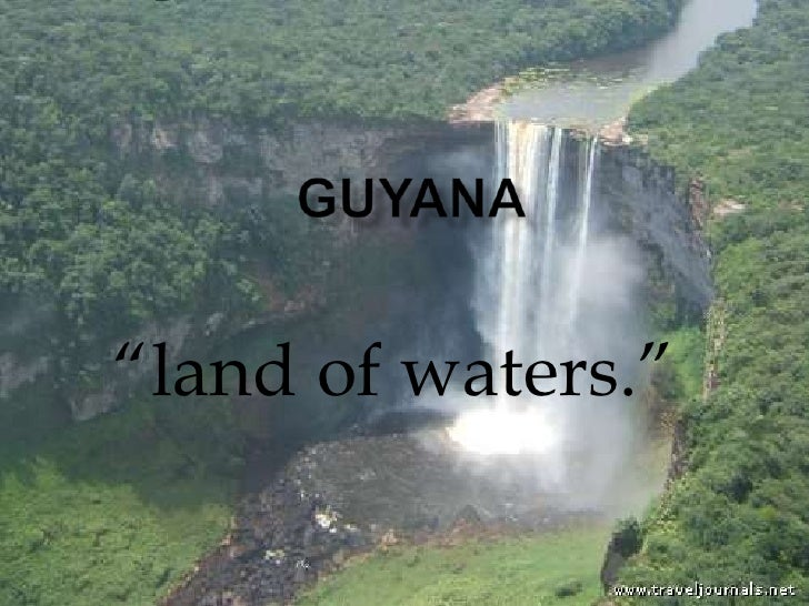 "Guyana<br />""land of waters.""<br />"