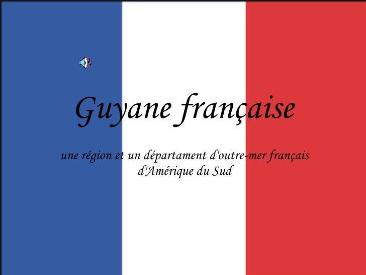 Guyane française   une région et un départament d'outre-mer français d'Amérique du Sud