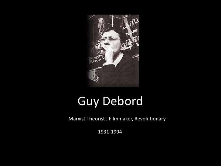 Guy Debord<br />Marxist Theorist , Filmmaker, Revolutionary<br />1931-1994<br />