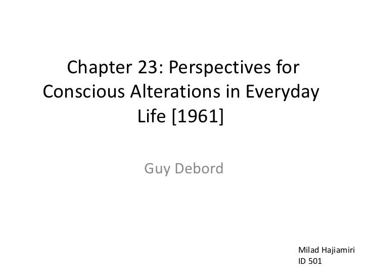 Chapter 23: Perspectives for Conscious Alterations in Everyday Life [1961]<br />Guy Debord<br />MiladHajiamiri<br />ID 50...