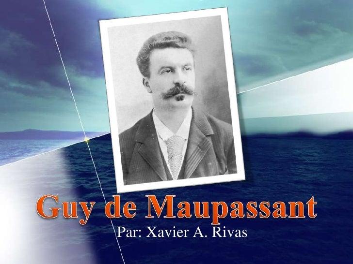 Guy de Maupassant<br />Par: Xavier A. Rivas<br />