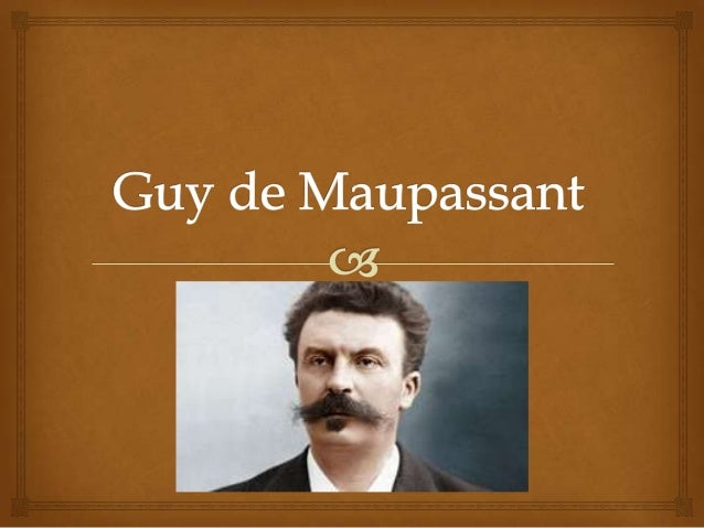 a biography of guy de maupassant a writer A vendetta by guy de maupassant essay sample 'a vendetta' is a short story written by guy de maupassant pre 1914 'a vendetta' is set in bonifacio, corsica and is about a man who was savagely murdered and his mother swore over his dead body she would seek revenge.