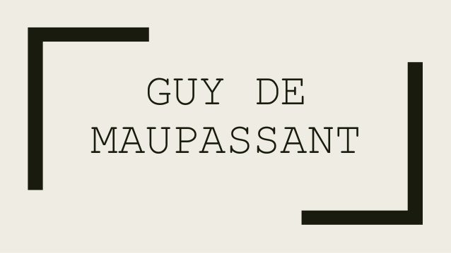 guy de maupassant writing style