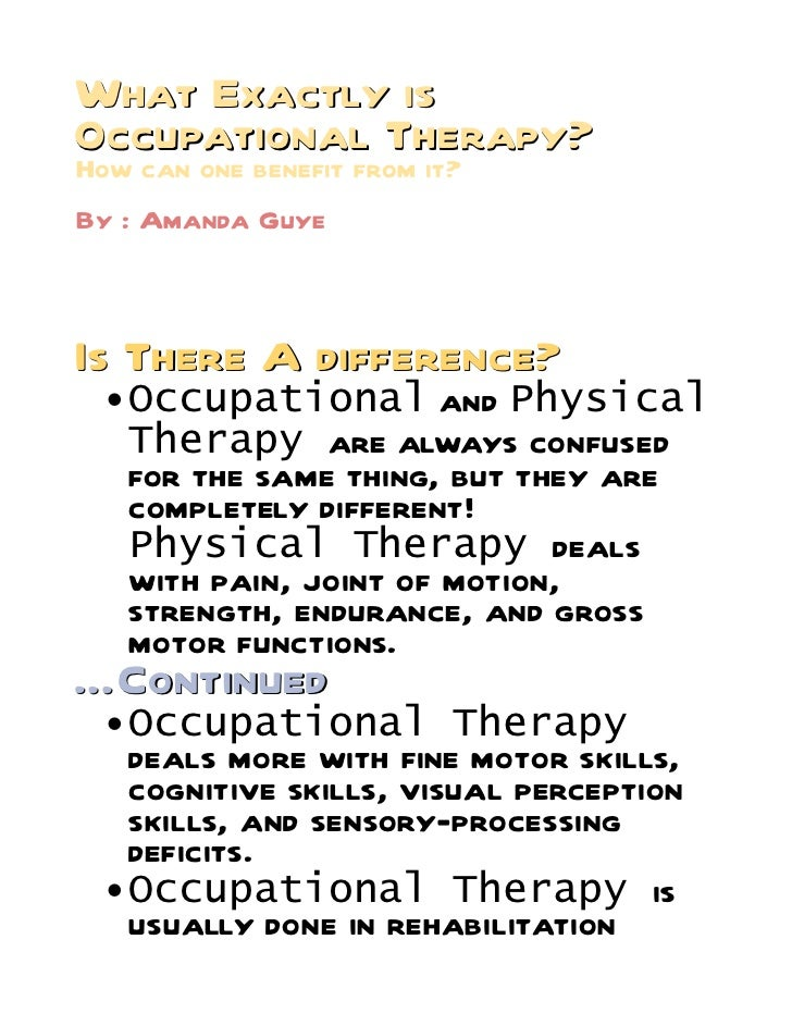 What Exactly isOccupational Therapy?How can one benefit from it?By : Amanda GuyeIs There A difference?  Occupational     ...