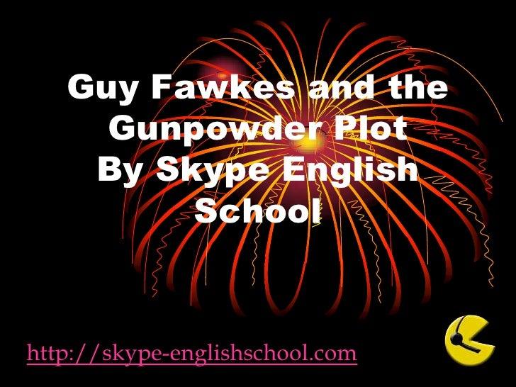 Guy Fawkes and the Gunpowder PlotBy Skype English School<br />http://skype-englishschool.com<br />