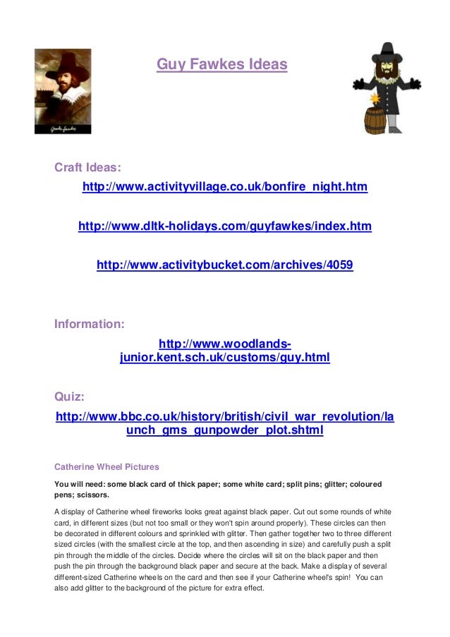 Guy Fawkes IdeasCraft Ideas:        http://www.activityvillage.co.uk/bonfire_night.htm       http://www.dltk-holidays.com/...