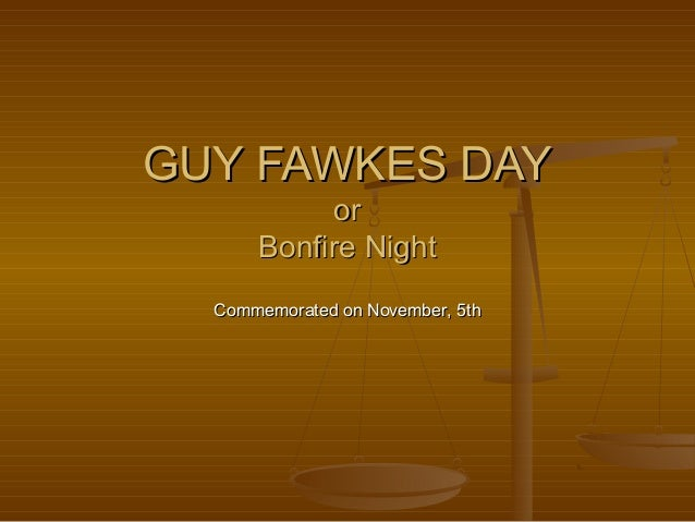 GUY FAWKES DAYGUY FAWKES DAY oror Bonfire NightBonfire Night Commemorated on November, 5thCommemorated on November, 5th