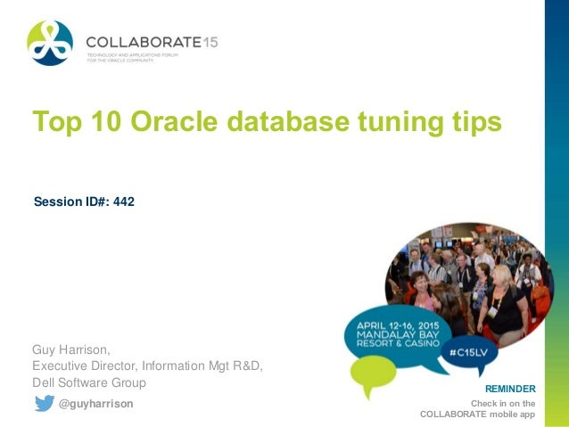 REMINDER Check in on the COLLABORATE mobile app Top 10 Oracle database tuning tips Guy Harrison, Executive Director, Infor...