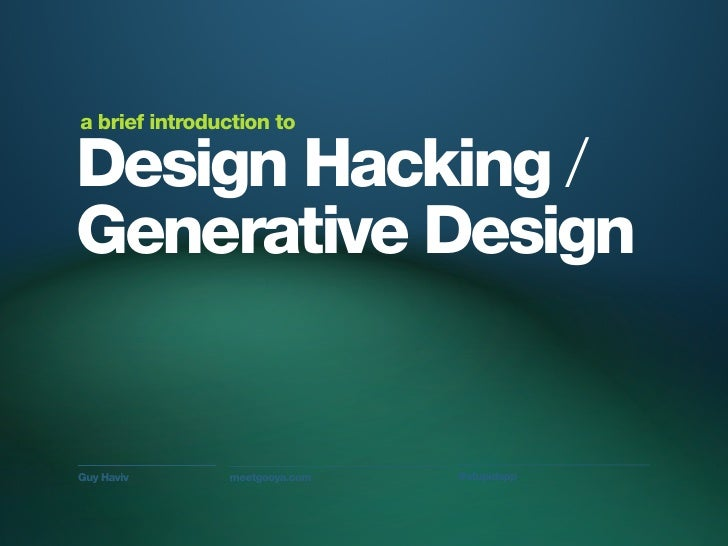 A Brief Introduction to Design Hacking + Generative Design Slide 2
