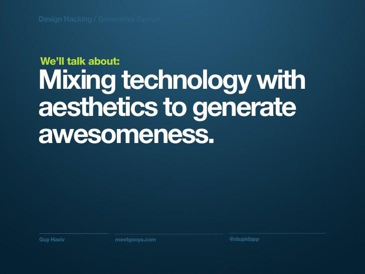 A Brief Introduction to Design Hacking + Generative Design Slide 3