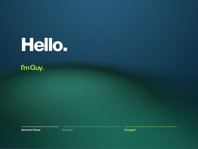 Hello.I'm Guy.Generative Design   Guy Haviv   Designit
