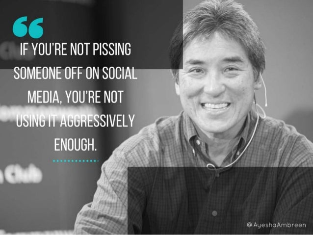 If you're not pissing someone off on social media, you're not using it aggressively enough.