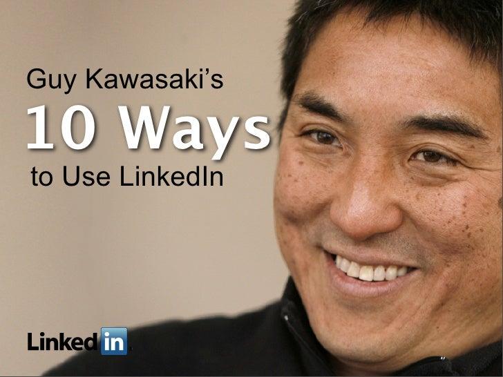Guy Kawasaki's  10 Ways to Use LinkedIn