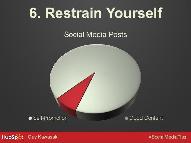6. Restrain Yourself Social Media Posts!  Self-Promotion  Guy Kawasaki!  Good Content  #SocialMediaTips!