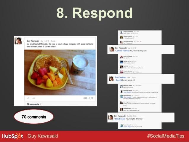 8. Respond  70 comments  Guy Kawasaki!  #SocialMediaTips!