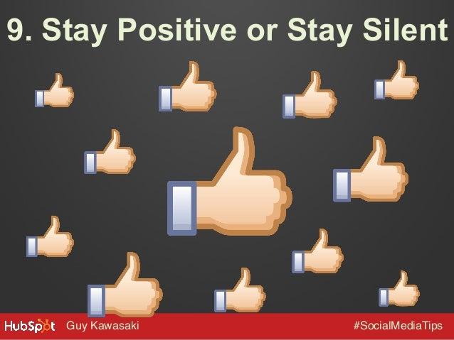 9. Stay Positive or Stay Silent  Guy Kawasaki!  #SocialMediaTips!