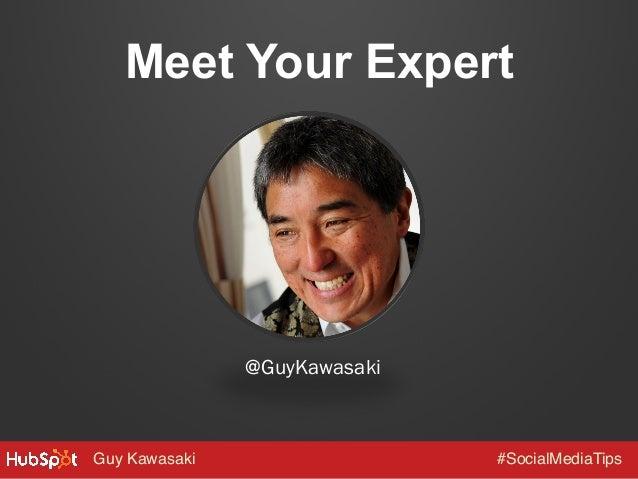 Meet Your Expert  @GuyKawasaki  Guy Kawasaki!  #SocialMediaTips!