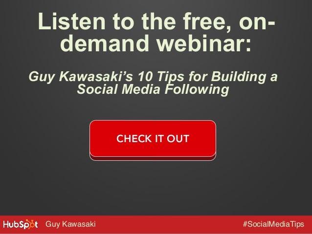 Listen to the free, ondemand webinar: Guy Kawasaki's 10 Tips for Building a Social Media Following  CHECK IT OUT  Guy Kawa...