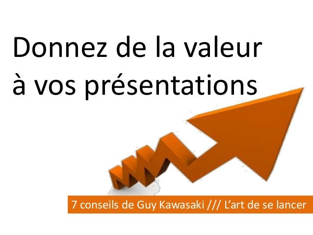 7 conseils pour donner de la valeur vos pr sentations by guy kawaza. Black Bedroom Furniture Sets. Home Design Ideas