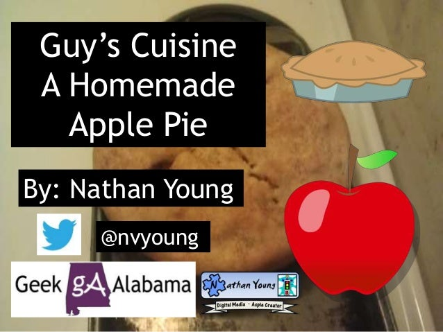 Guy's Cuisine A Homemade Apple Pie By: Nathan Young @nvyoung