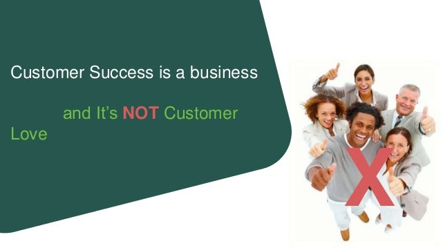 Customer Success is a business and It's NOT Customer Love X