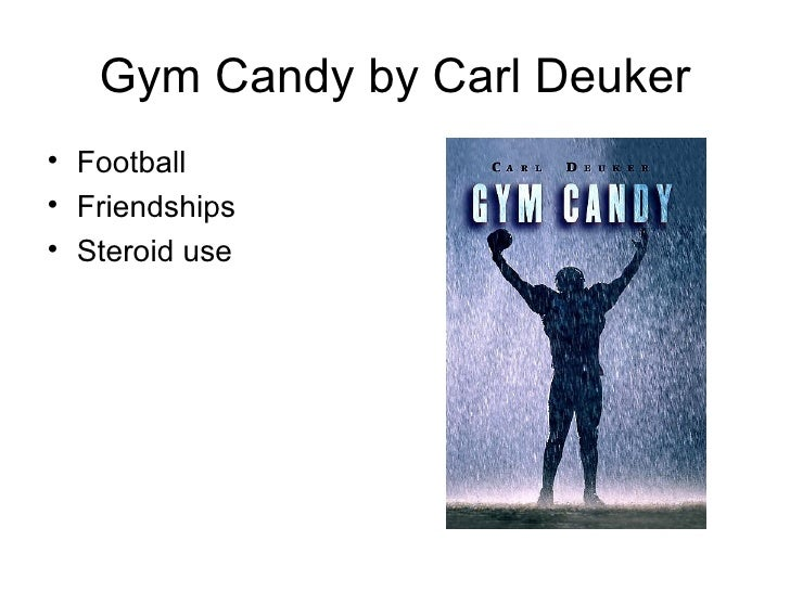 "gym candy by carl deuker ""look, mick,"" he said, ""you're going to find out from somebody in the gym, so you  might as well find out from me those supplements you're taking they might."