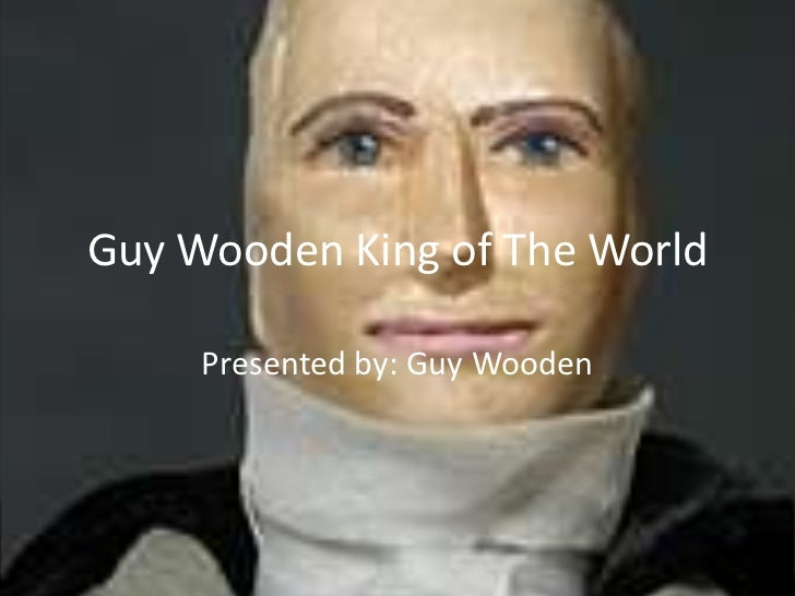 Guy Wooden King of The World<br />Presented by: Guy Wooden<br />
