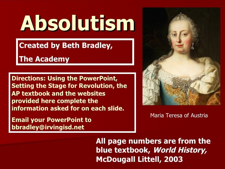 Absolutism   Created by Beth Bradley, The Academy Maria Teresa of Austria All page numbers are from the blue textbook,  Wo...