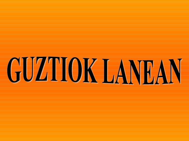 GUZTIOK LANEAN