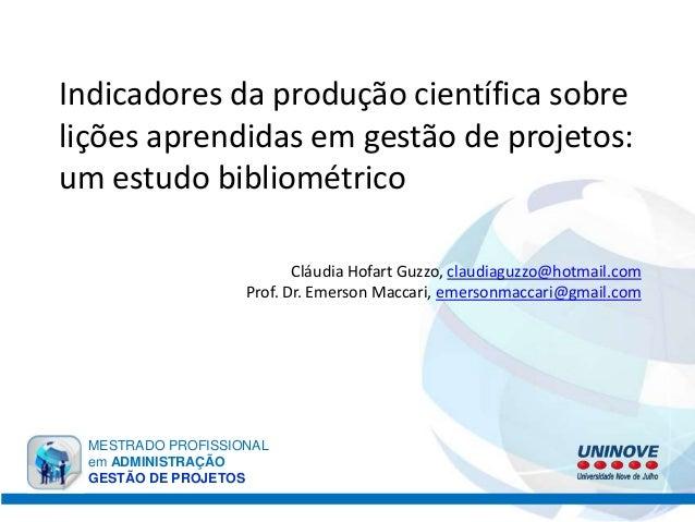 Indicadores da produção científica sobre lições aprendidas em gestão de projetos: um estudo bibliométrico Cláudia Hofart G...