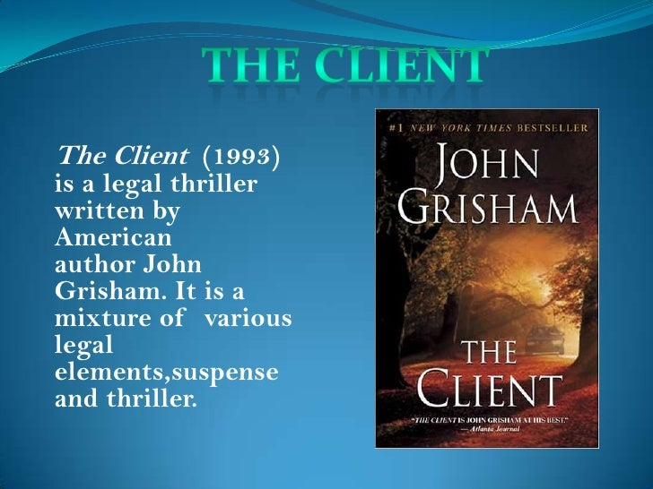 The Client (1993)is a legal thrillerwritten byAmericanauthor JohnGrisham. It is amixture of variouslegalelements,suspensea...