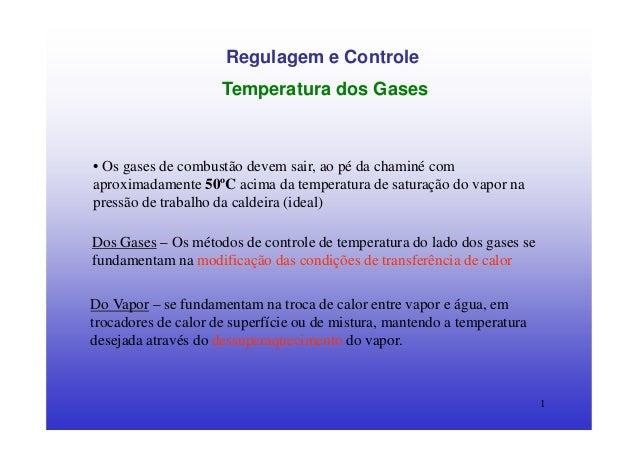 1Regulagem e ControleTemperatura dos Gases• Os gases de combustão devem sair, ao pé da chaminé comaproximadamente 50ºC aci...