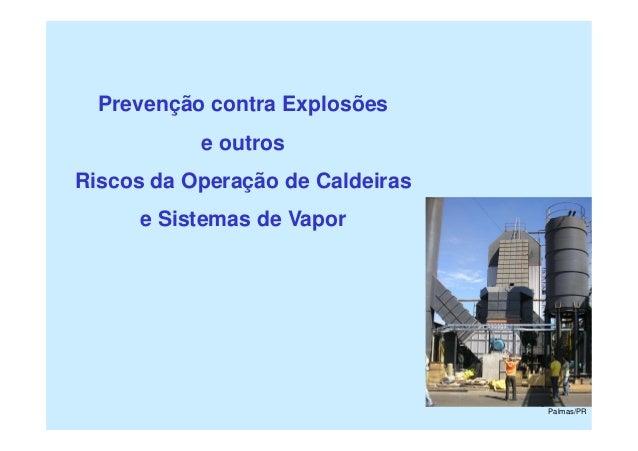 1Prevenção contra Explosõese outrosRiscos da Operação de Caldeirase Sistemas de VaporPalmas/PR