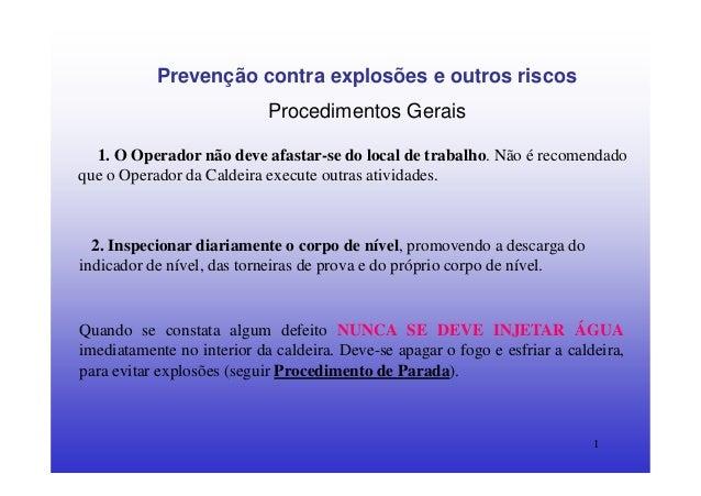 1Prevenção contra explosões e outros riscosProcedimentos Gerais1. O Operador não deve afastar-se do local de trabalho. Não...