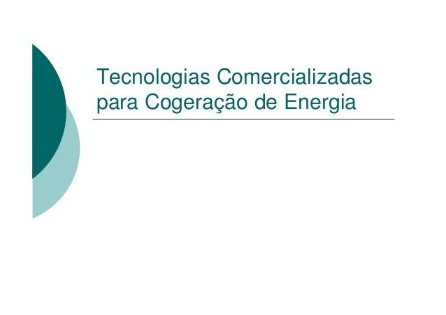 Tecnologias Comercializadaspara Cogeração de Energia