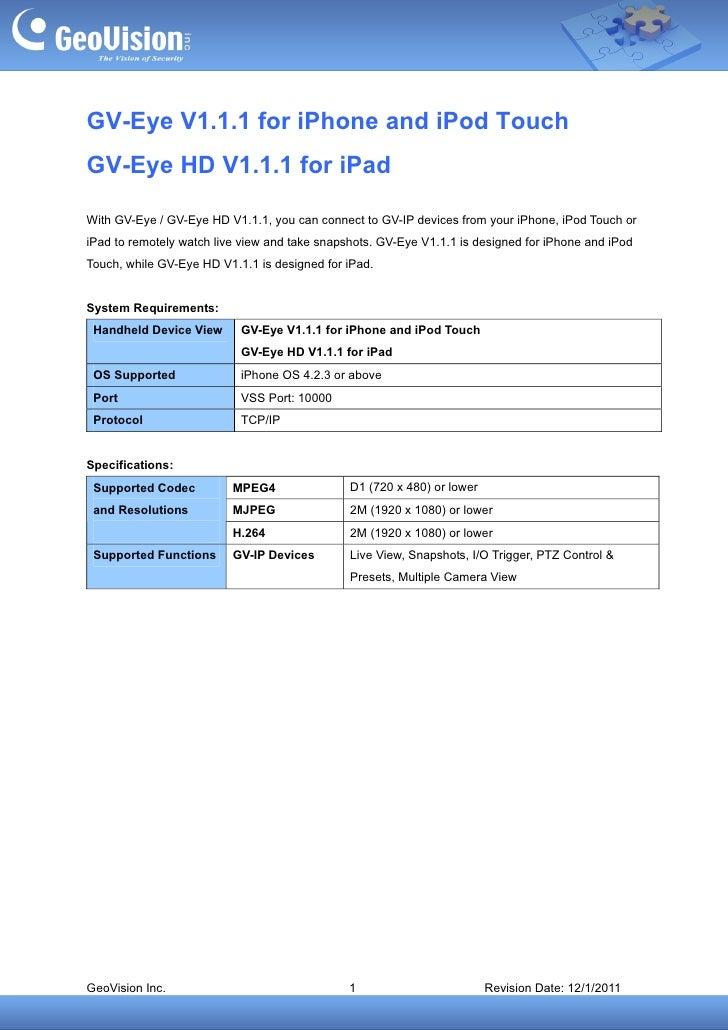 GV-Eye V1.1.1 for iPhone and iPod TouchGV-Eye HD V1.1.1 for iPadWith GV-Eye / GV-Eye HD V1.1.1, you can connect to GV-IP d...