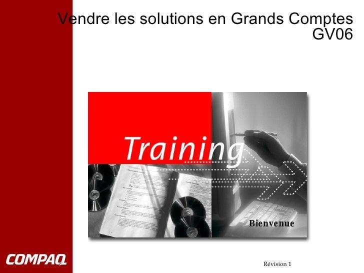 Vendre les solutions en Grands Comptes GV06 Bienvenue Révision 1