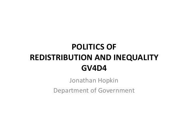 POLITICS  OF     REDISTRIBUTION  AND  INEQUALITY   GV4D4   Jonathan  Hopkin   Department  of  Govern...