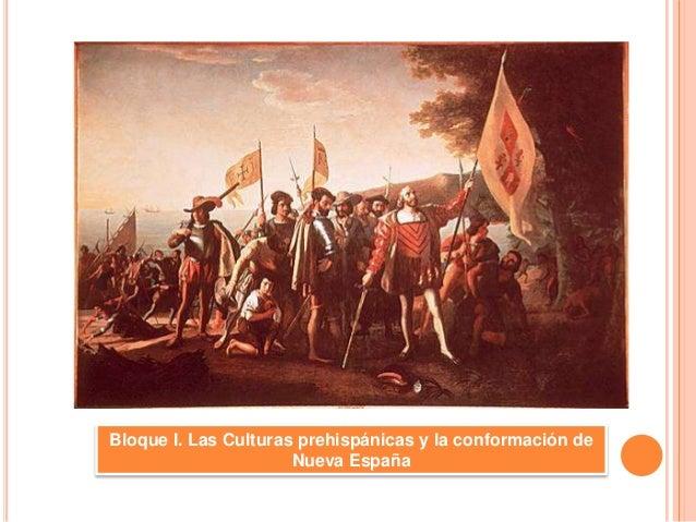 Bloque I. Las Culturas prehispánicas y la conformación de Nueva España