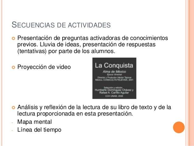 SECUENCIAS DE ACTIVIDADES   Presentación de preguntas activadoras de conocimientos previos. Lluvia de ideas, presentación...