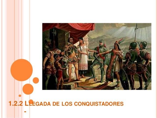 1.2.2 LLEGADA DE LOS CONQUISTADORES -