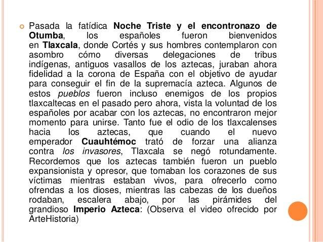   Pasada la fatídica Noche Triste y el encontronazo de Otumba, los españoles fueron bienvenidos en Tlaxcala, donde Cortés...
