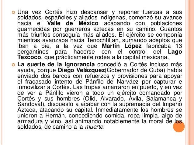     Una vez Cortés hizo descansar y reponer fuerzas a sus soldados, españoles y aliados indígenas, comenzó su avance hac...