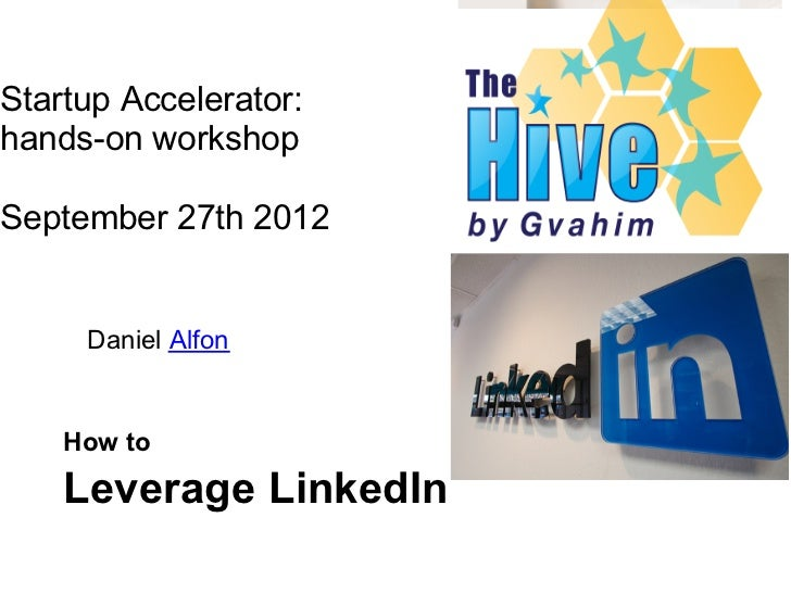 Startup Accelerator:hands-on workshopSeptember 27th 2012     Daniel Alfon    How to    Leverage LinkedIn