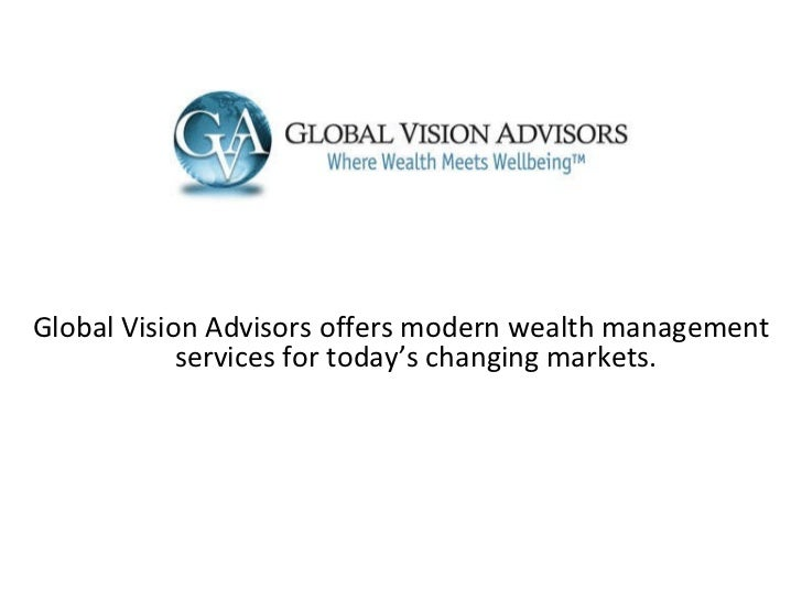 Global Vision Advisors offers modern wealth management services for today's changing markets.