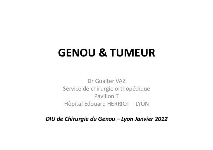 GENOU&&&TUMEUR&               Dr#Gualter#VAZ#      Service#de#chirurgie#orthopédique#                  Pavillon#T#      Hô...