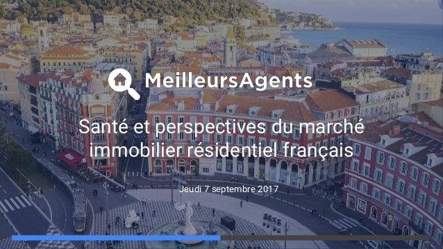 Santé et perspectives du marché immobilier résidentiel français Jeudi 7 septembre 2017