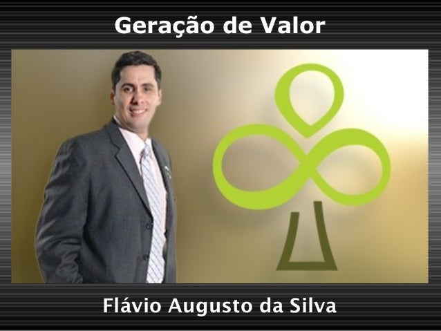 Geração de Valor  Flávio Augusto da Silva