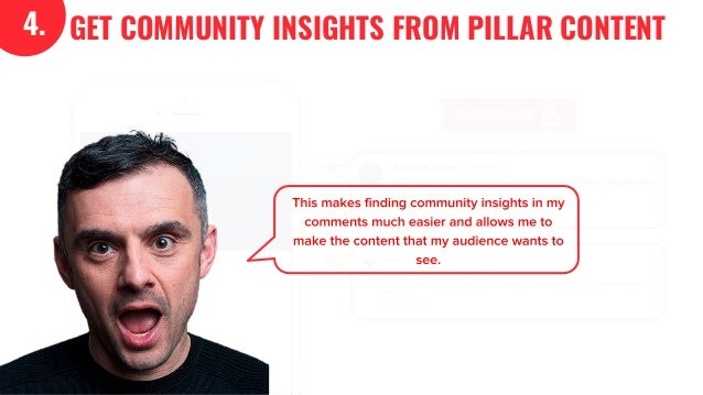 KEY COMMENTS 4. GET COMMUNITY INSIGHTS FROM PILLAR CONTENT This makes finding community insights in my comments much easie...